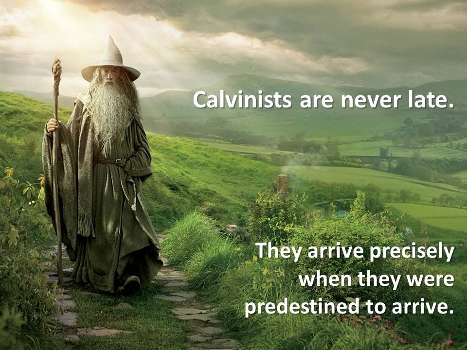 A Calvinist is never late