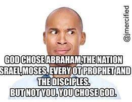 Not you, you chose God