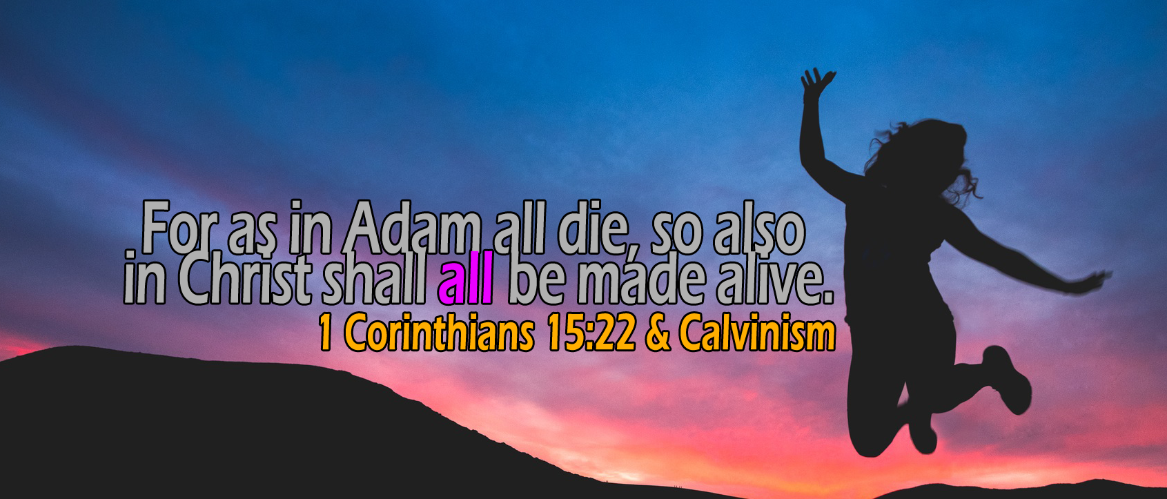 1 Corinthians 15:22-23, 'in Christ shall all be made alive'