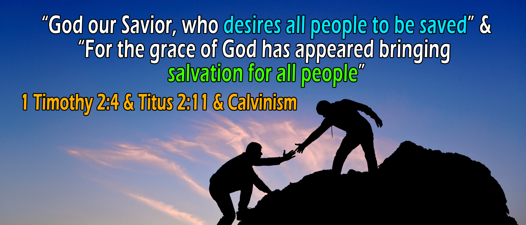 1 Timothy 2:4 & Titus 2:11, 'desires all people to be saved'