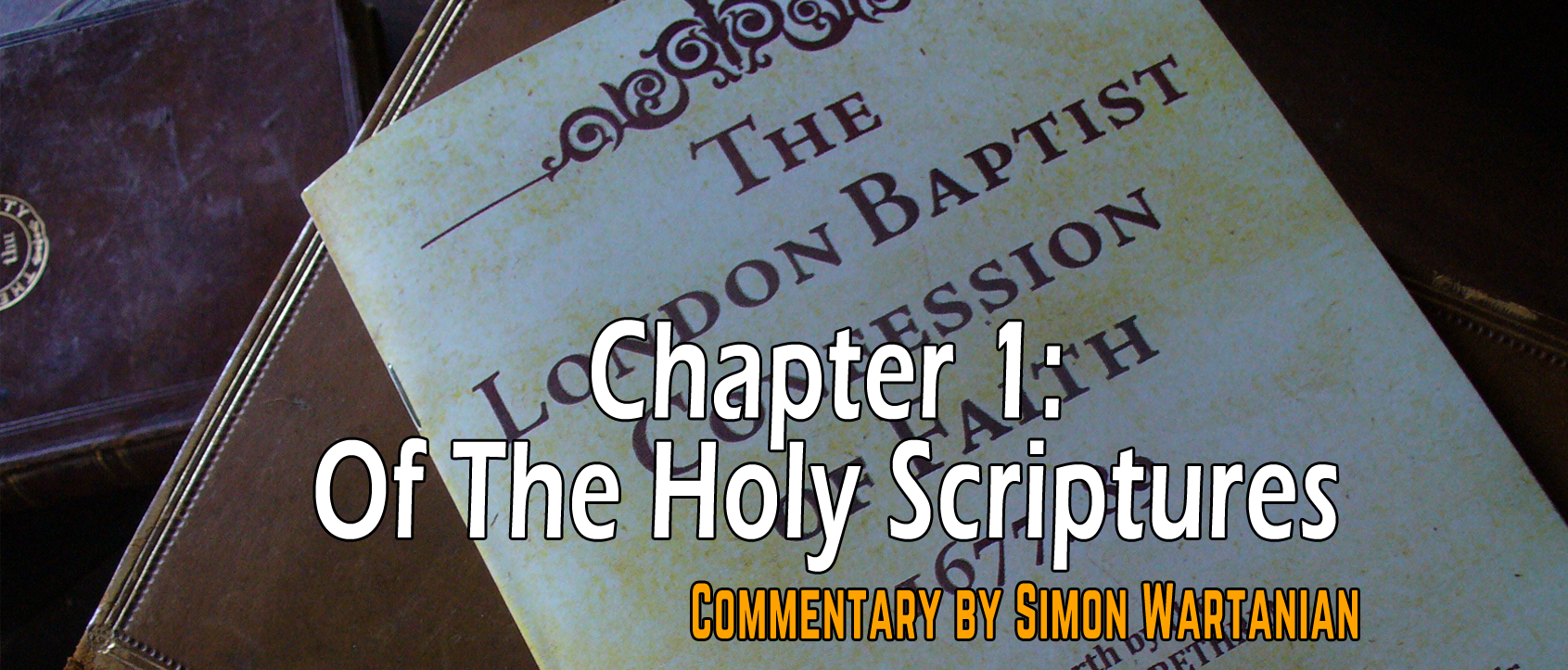 1689 Baptist Confession Chapter 1: Of the Holy Scriptures - Commentary