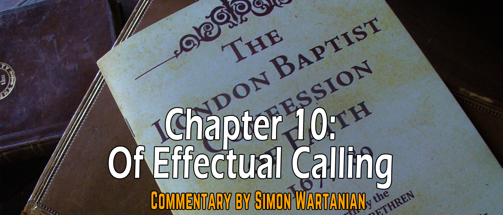 1689 Baptist Confession Chapter 10: Of Effectual Calling - Commentary