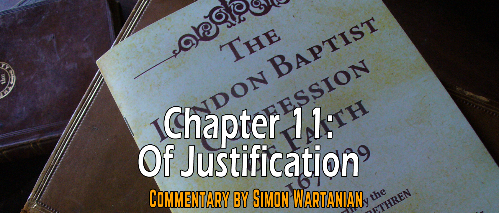 1689 Baptist Confession Chapter 11: Of Justification - Commentary