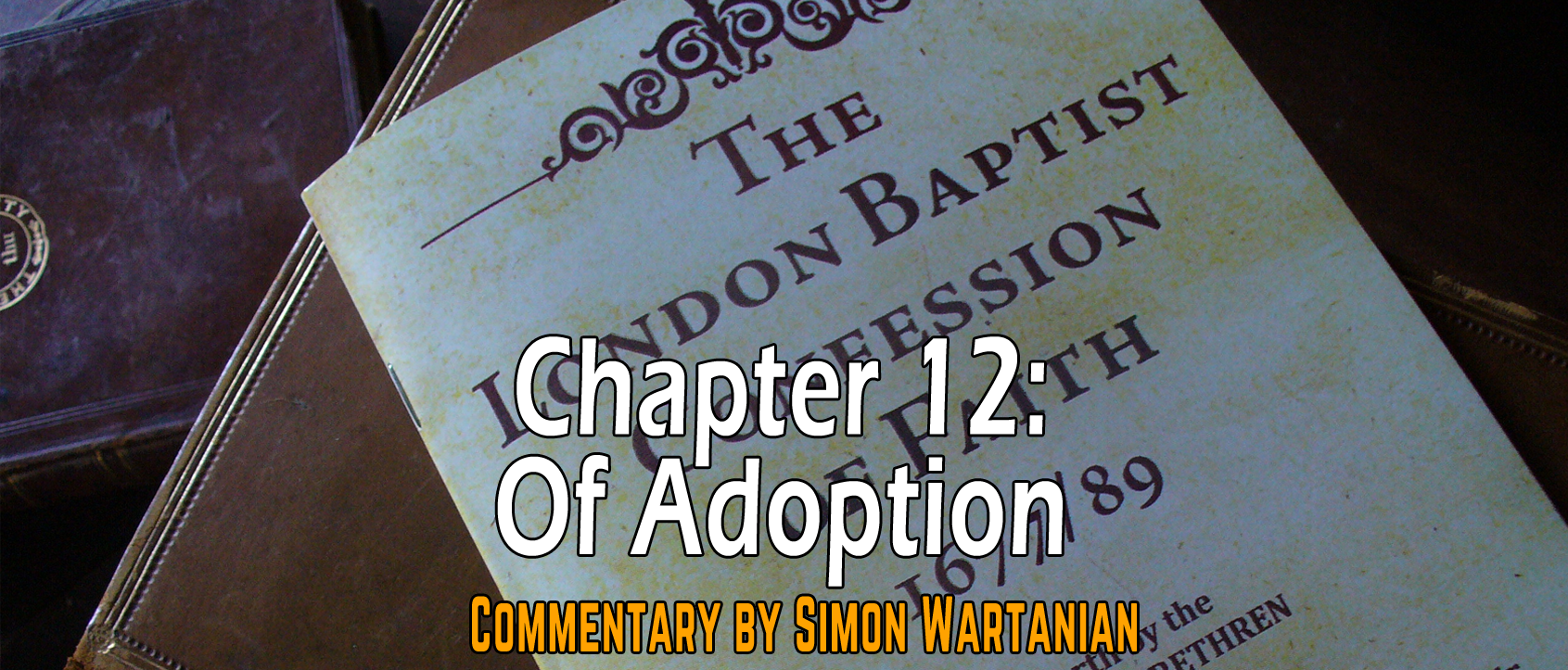 1689 Baptist Confession Chapter 12: Of Adoption - Commentary