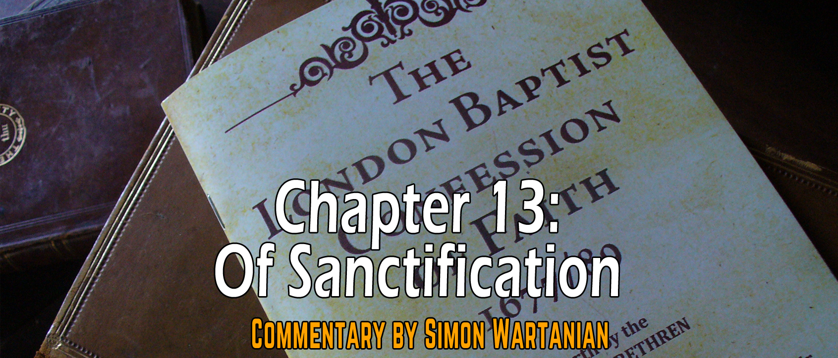 1689 Baptist Confession Chapter 13: Of Sanctification - Commentary