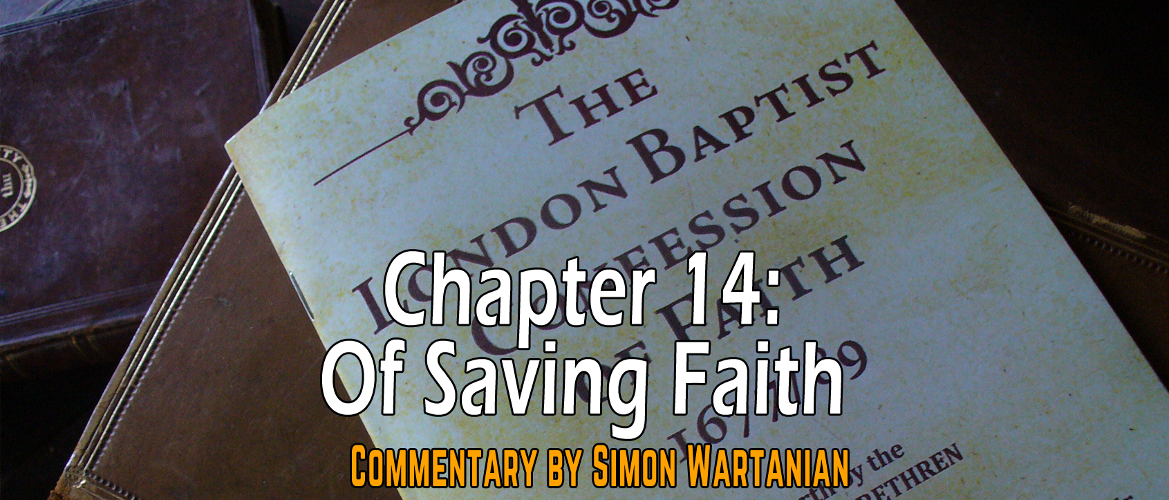 1689 Baptist Confession Chapter 14: Of Saving Faith - Commentary