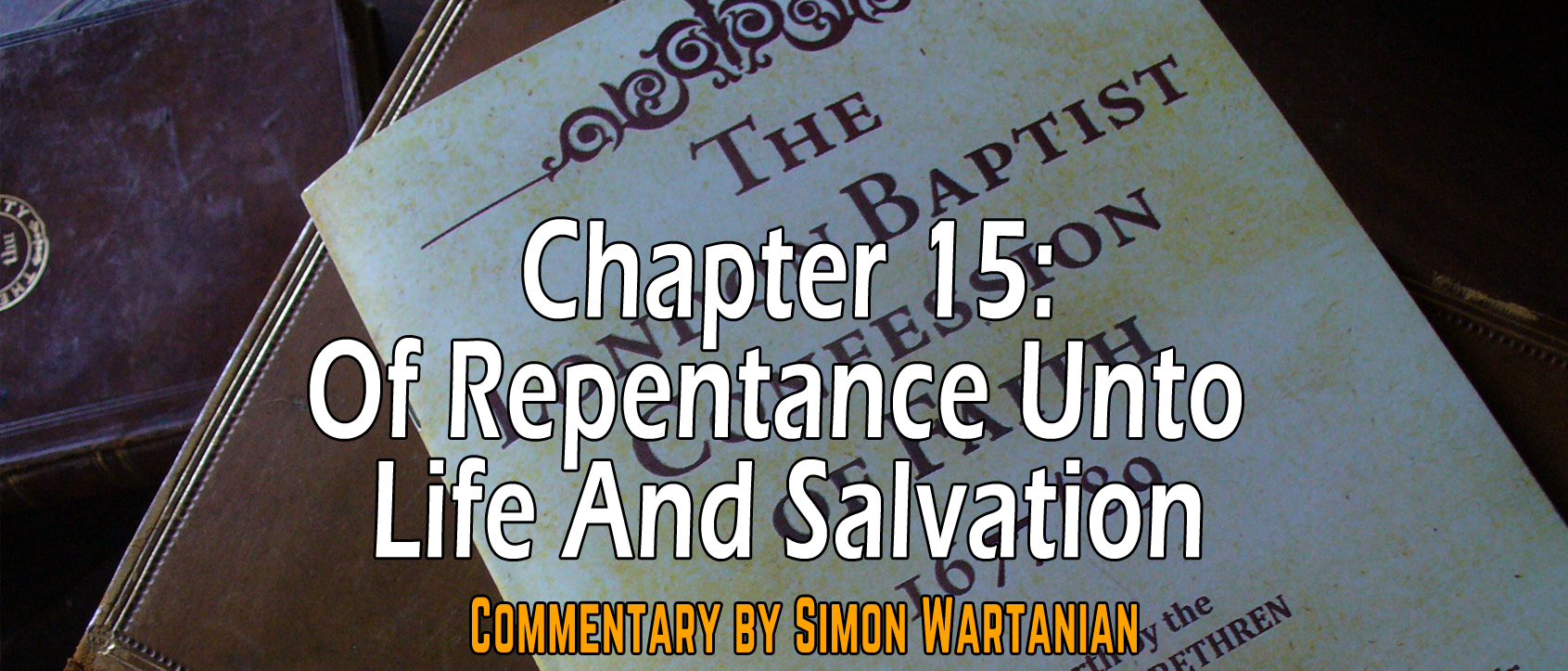 1689 Baptist Confession Chapter 15: Of Repentance Unto Life and Salvation - Commentary