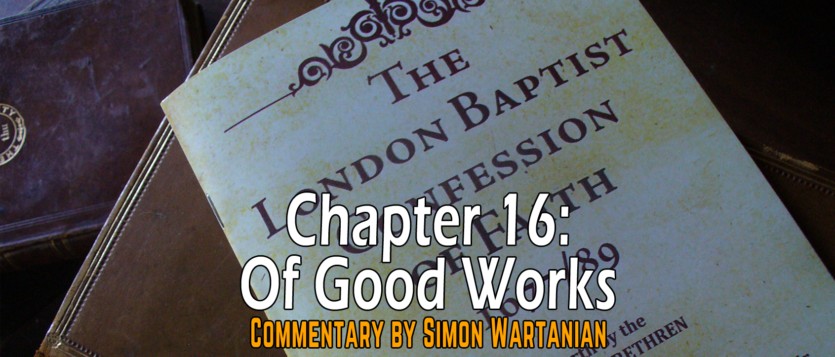 1689 Baptist Confession Chapter 16: Of Good Works - Commentary