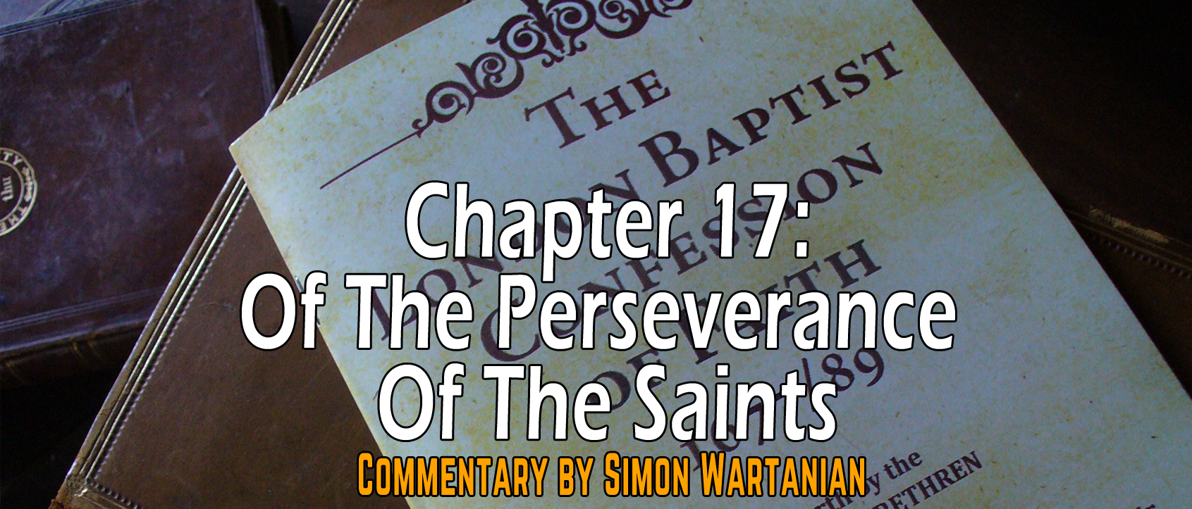 1689 Baptist Confession Chapter 17: Of The Perseverance of the Saints - Commentary