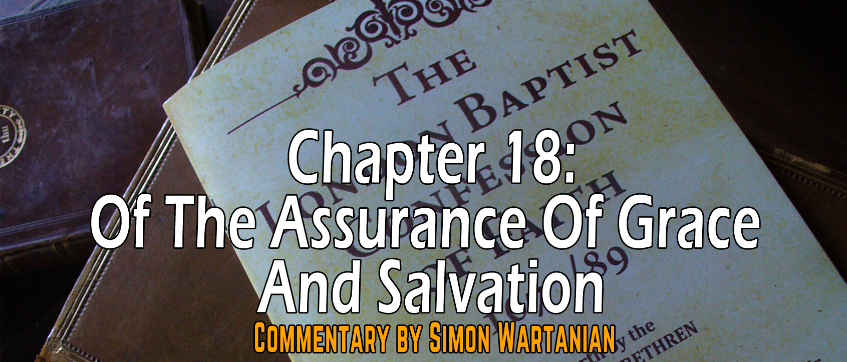 1689 Baptist Confession Chapter 18: Of the Assurance of Grace and Salvation - Commentary