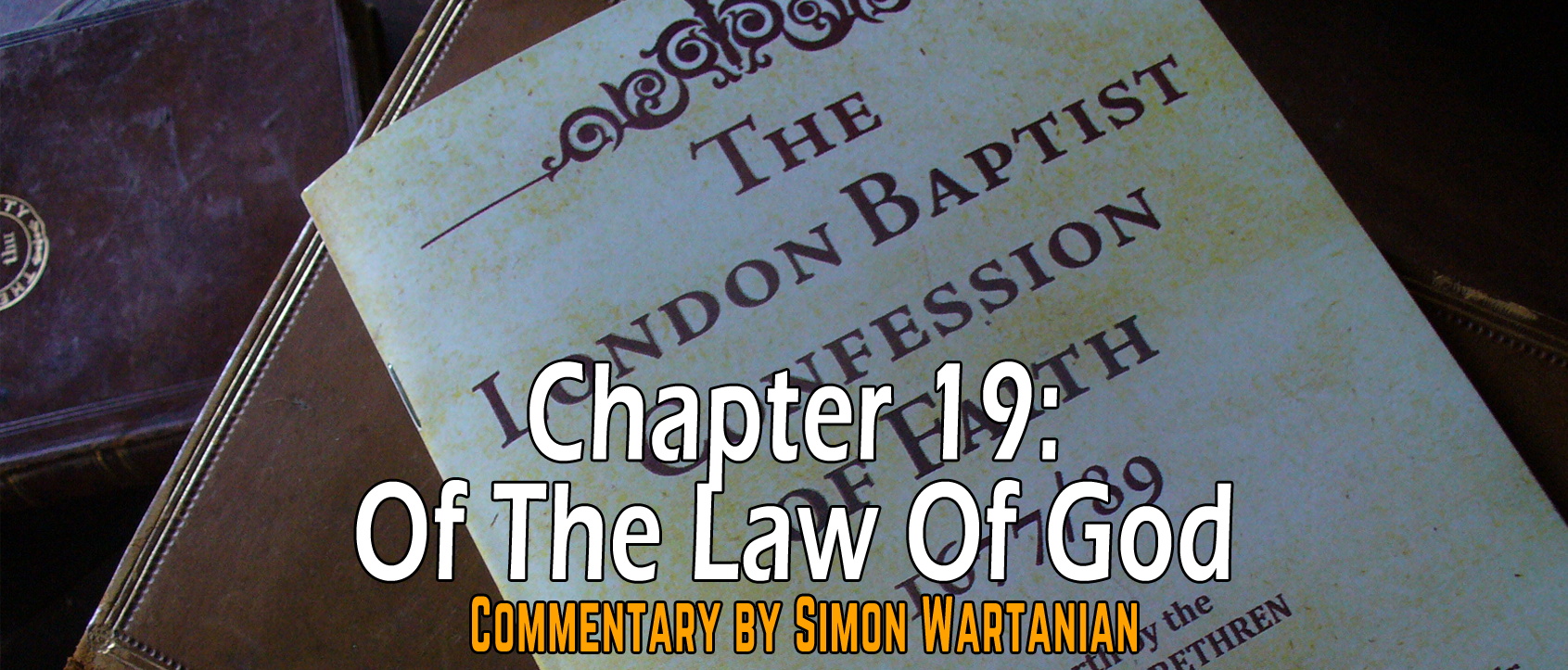 1689 Baptist Confession Chapter 19: Of the Law of God - Commentary