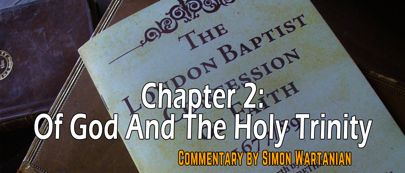 1689 Baptist Confession Chapter 2: Of God and of the Holy Trinity - Commentary