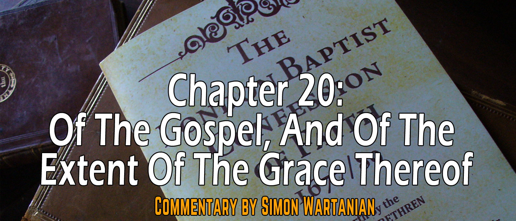 1689 Baptist Confession Chapter 20: Of the Gospel, and of the Extent of the Grace Thereof - Commentary