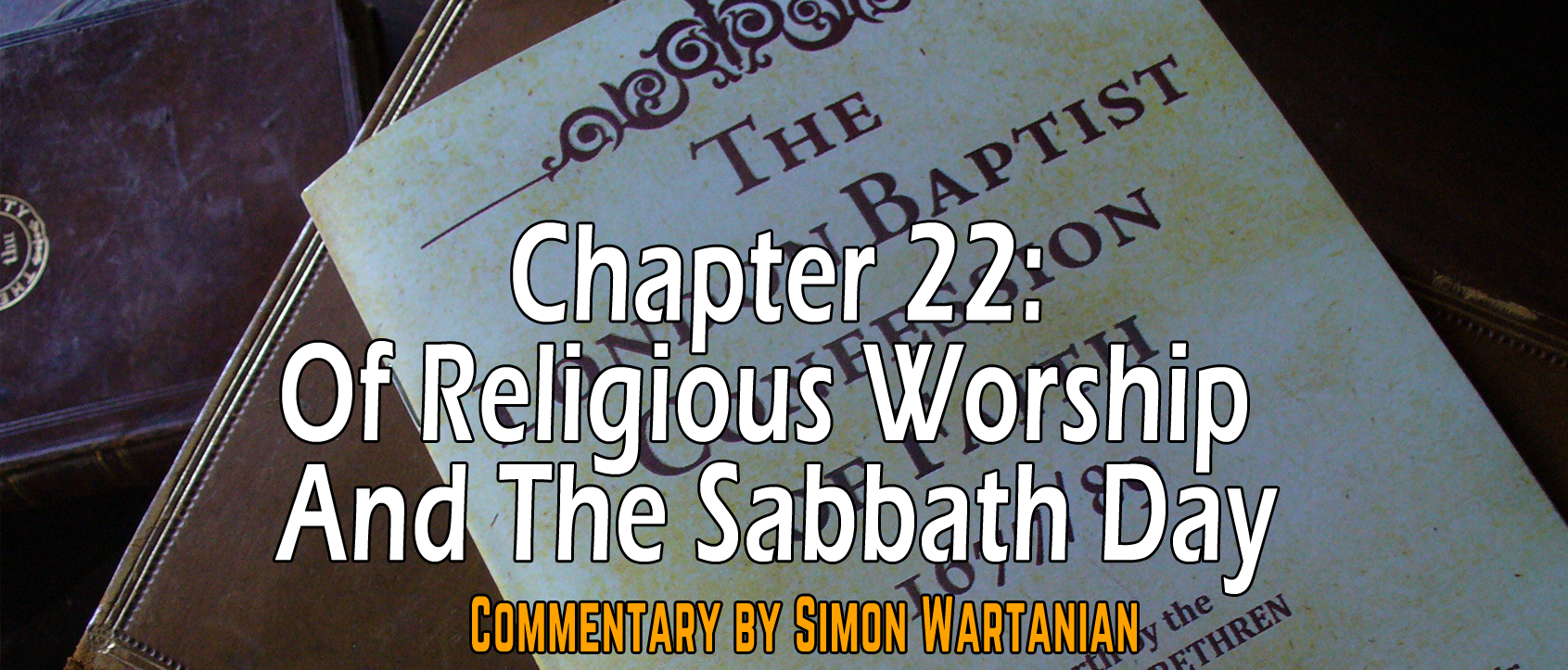 1689 Baptist Confession Chapter 22: Of Religious Worship and the Sabbath Day - Commentary