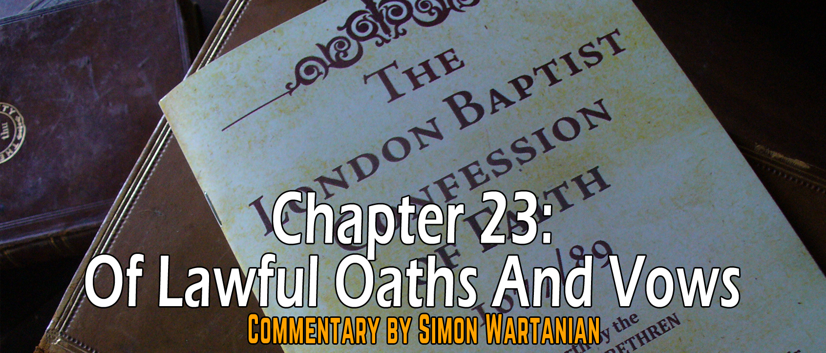 1689 Baptist Confession Chapter 23: Of Lawful Oaths and Vows - Commentary