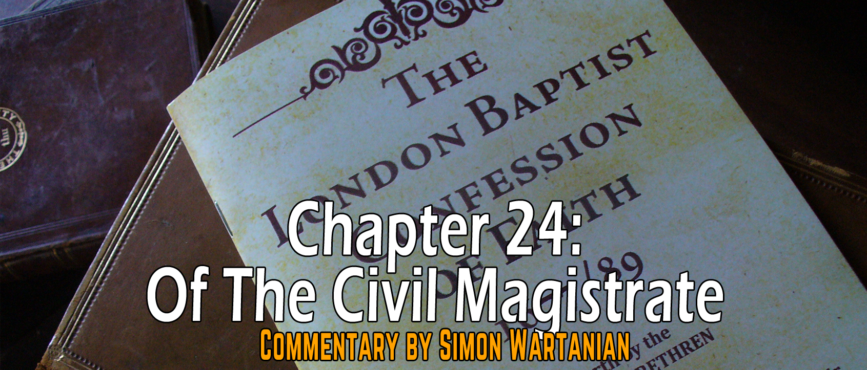 1689 Baptist Confession Chapter 24: Of the Civil Magistrate - Commentary