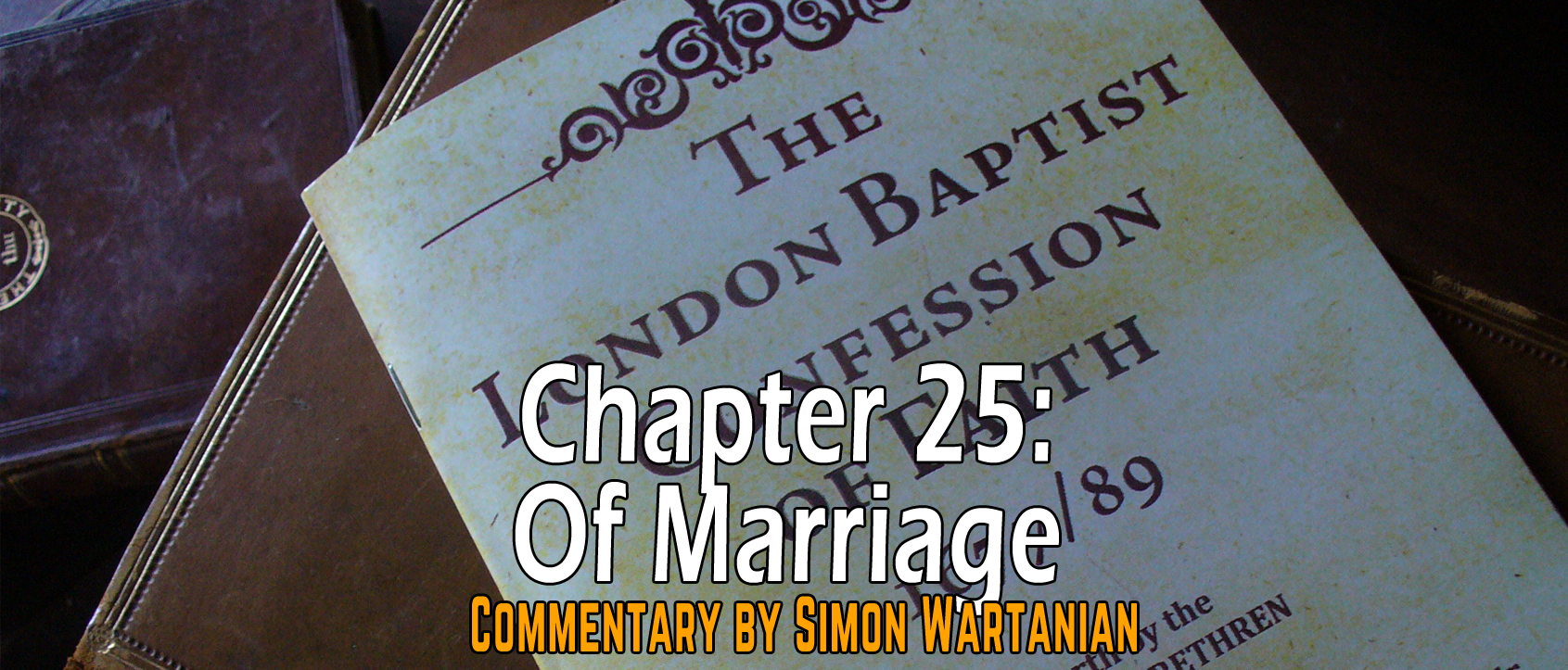 1689 Baptist Confession Chapter 25: Of Marriage - Commentary