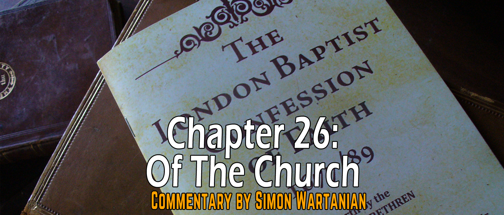 1689 Baptist Confession Chapter 26: Of the Church - Commentary