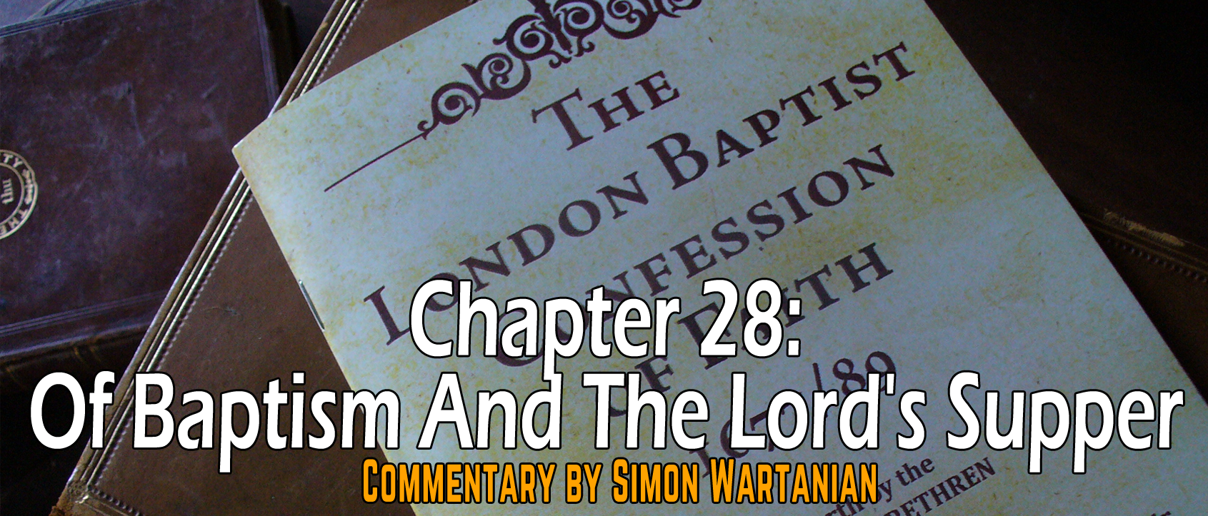 1689 Baptist Confession Chapter 28: Of Baptism and the Lord's Supper - Commentary