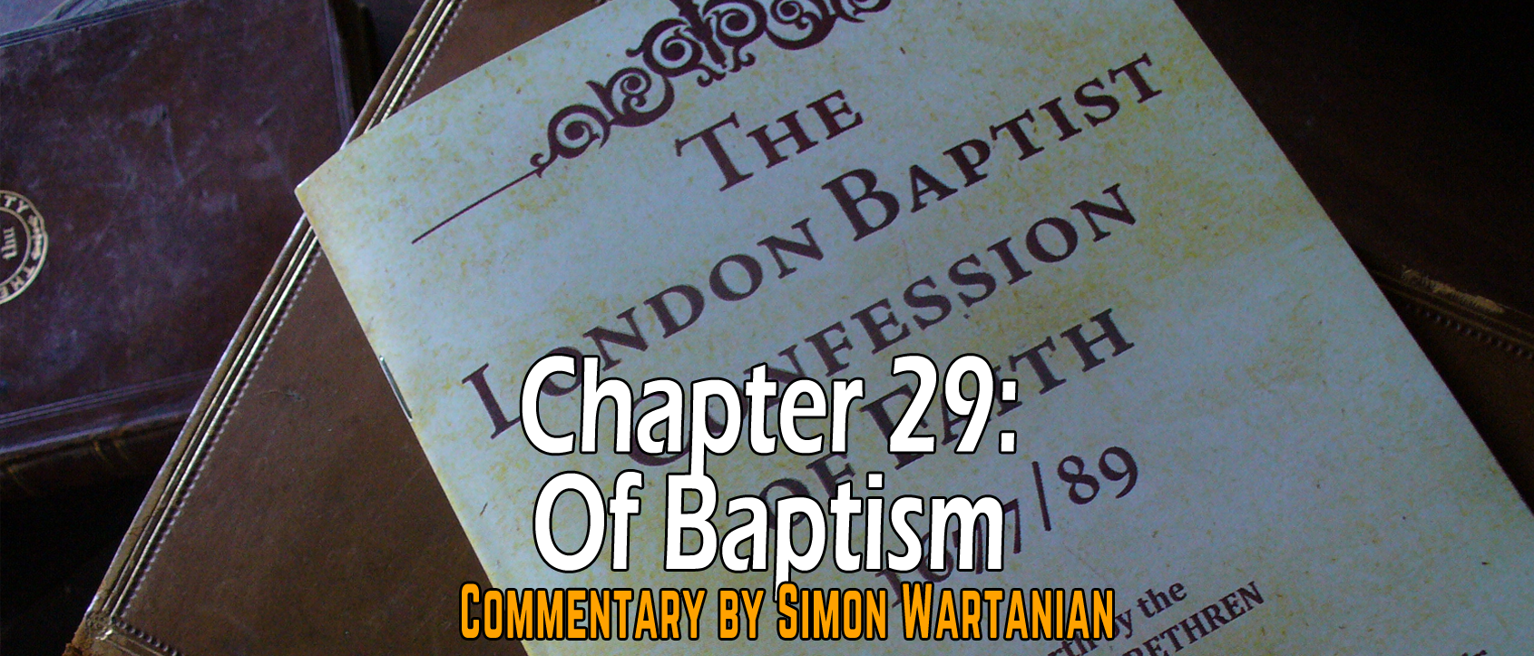 1689 Baptist Confession Chapter 29: Of Baptism - Commentary