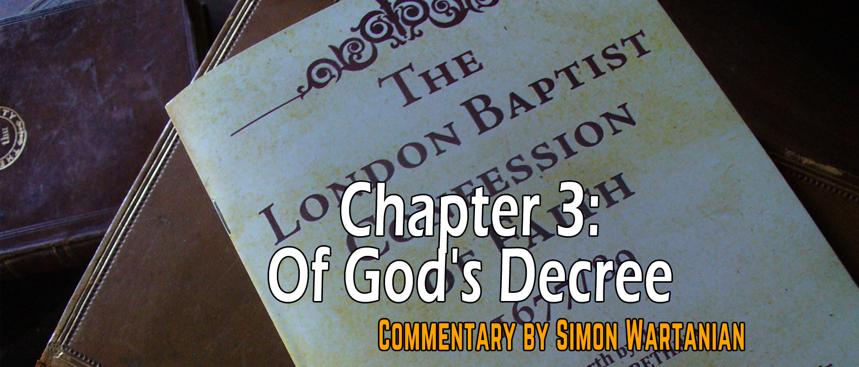 1689 Baptist Confession Chapter 3: Of God's Decree - Commentary