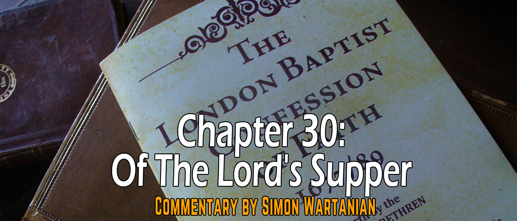1689 Baptist Confession Chapter 30: Of the Lord's Supper - Commentary