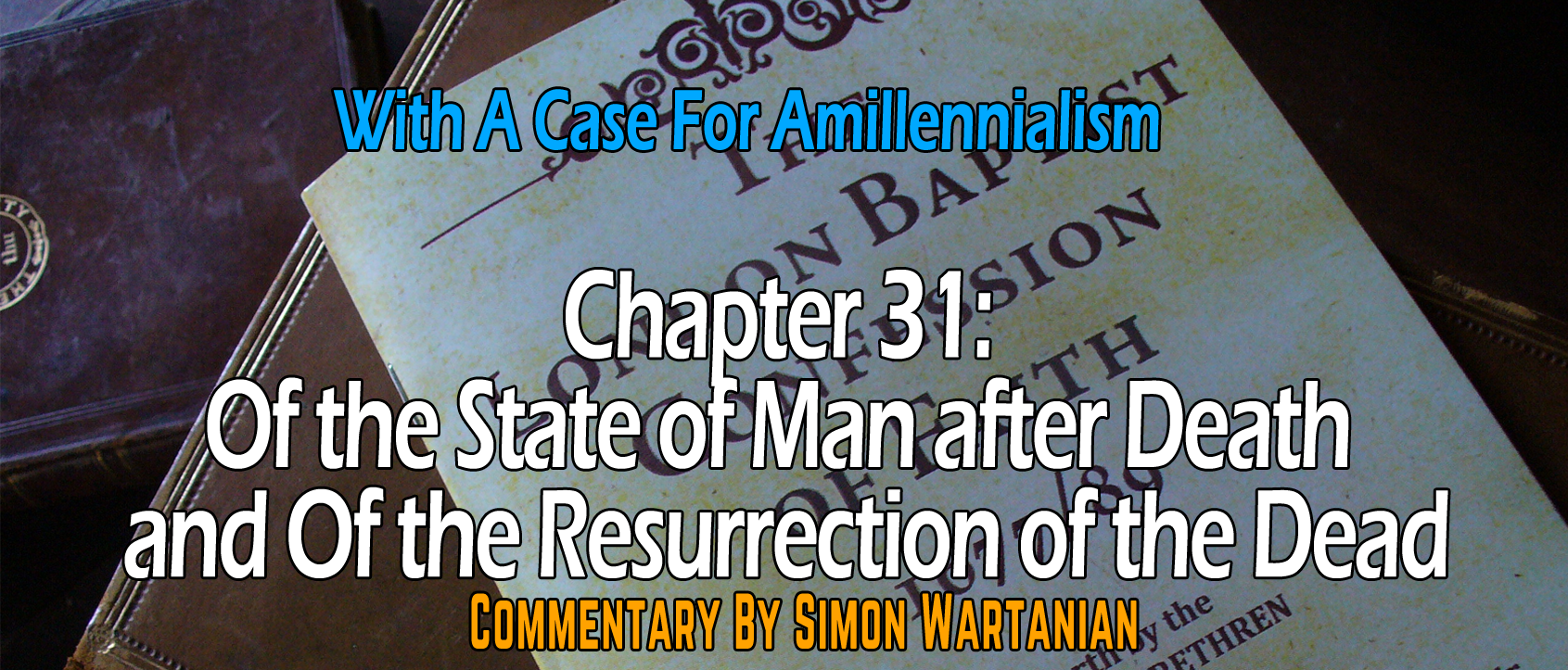 1689 Baptist Confession Chapter 31: Of the State of Man after Death and Of the Resurrection of the Dead - Commentary
