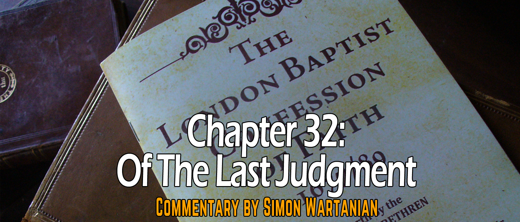 1689 Baptist Confession Chapter 32: Of the Last Judgment - Commentary