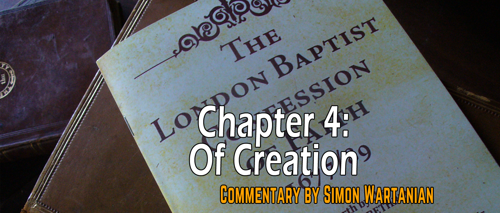 1689 Baptist Confession Chapter 4: Of Creation - Commentary