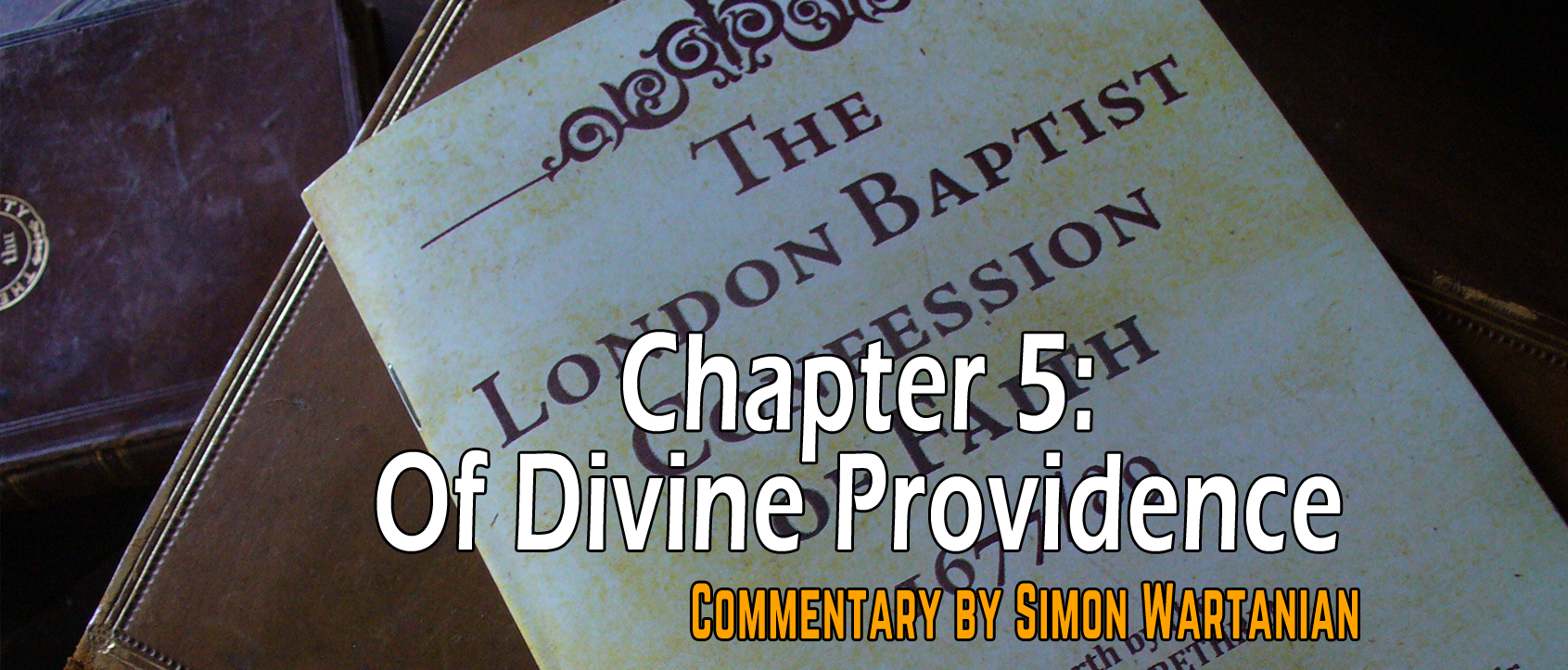 1689 Baptist Confession Chapter 5: Of Divine Providence - Commentary