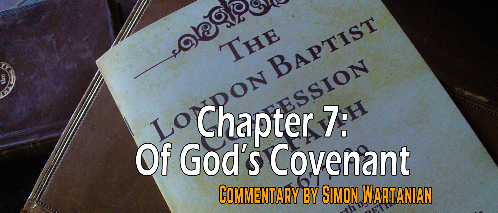 1689 Baptist Confession Chapter 7: Of God's Covenant - Commentary