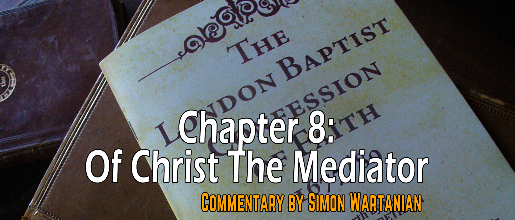 1689 Baptist Confession Chapter 8: Of Christ the Mediator - Commentary