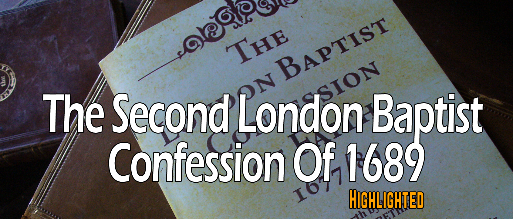 1689 Second Baptist Confession of Faith Highlighted