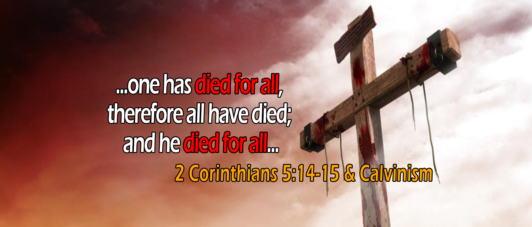 2 Corinthians 5:14-15, 'he died for all'