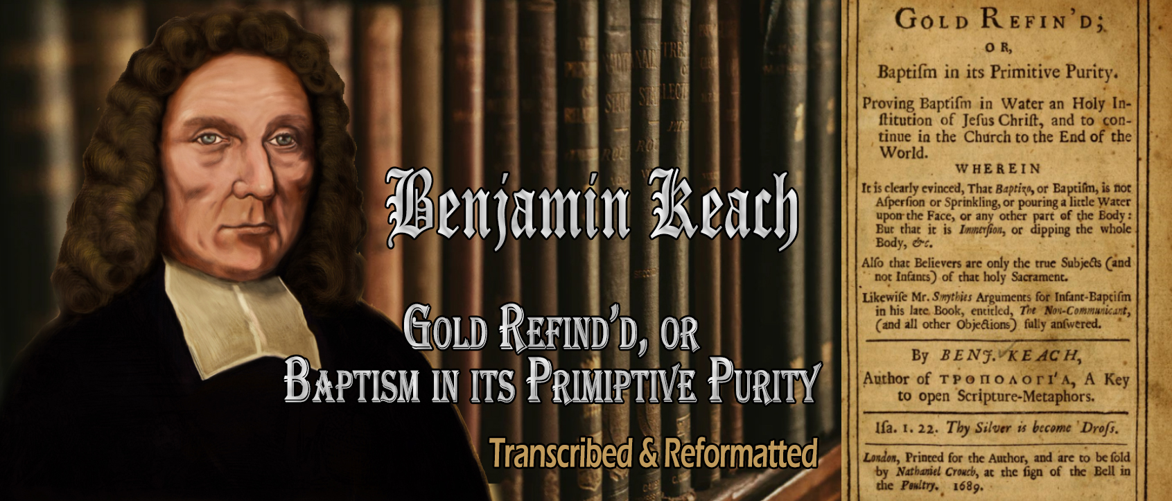 Benjamin Keach's Gold Refined, or Baptism in its Primitive Puirty (1689) transcribed and formatted