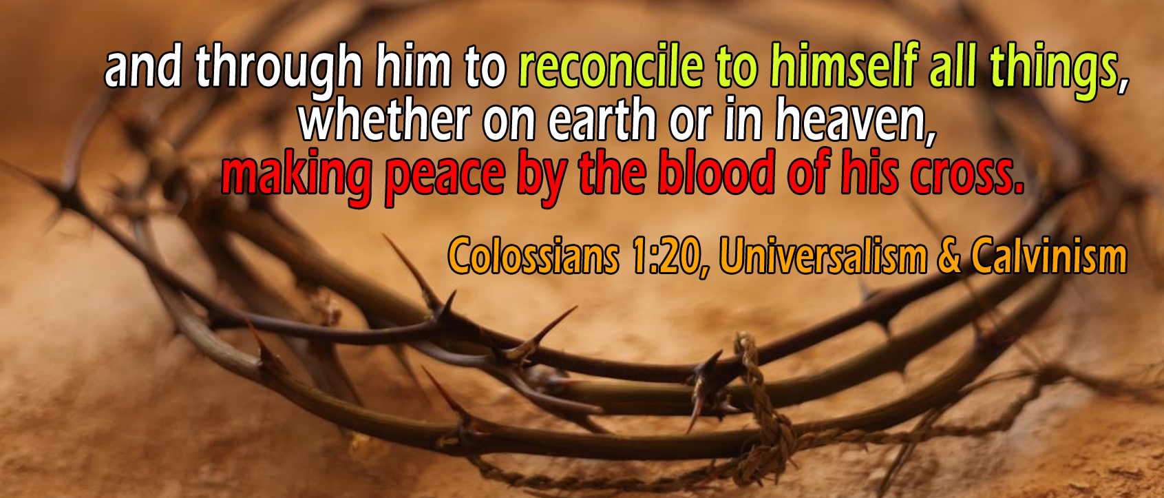 Colossians 1:19-20, 'reconcile to himself all things'