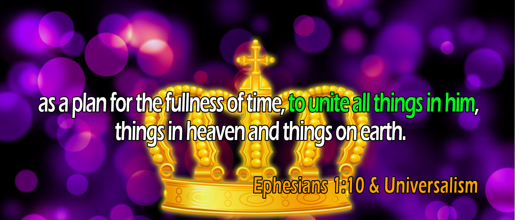 Ephesians 1:10, 'unite all things in him'