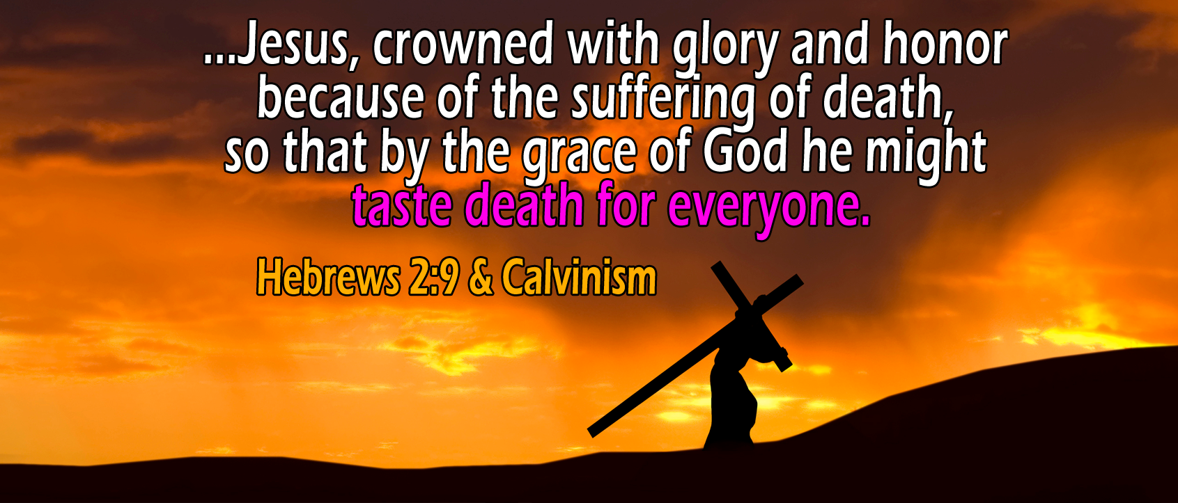 Hebrews 2:9, 'Taste Death For Everyone' - The Staunch Calvinist