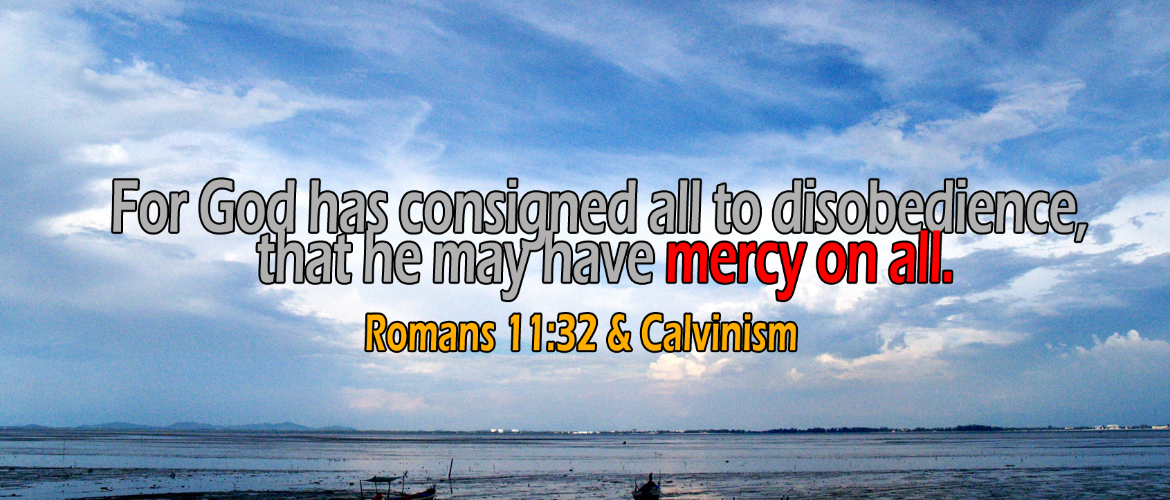 Romans 11:32, 'he may have mercy on all'
