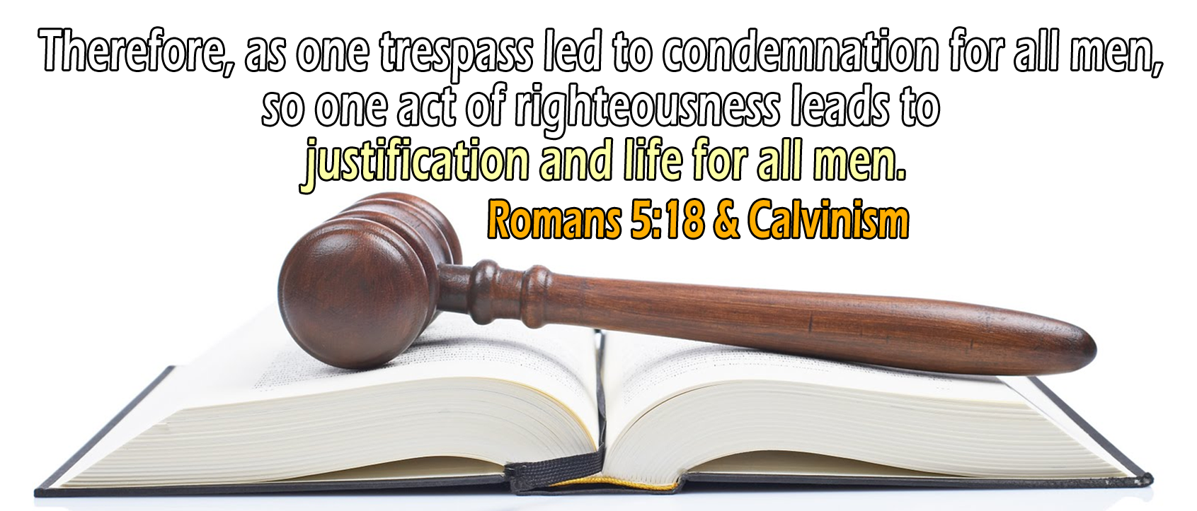 Romans 5:18-19, 'justification and life for all men'